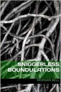 Sniggerless Boundulations - Morgan Bell