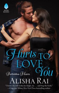 Hurts to Love You: Forbidden Hearts - Alisha Rai