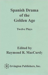 Spanish Drama Of The Golden Age Twelve Plays - Raymond R.,  Comp. MacCurdy