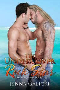 The Undercover Rock Star (Bulletproof) (Volume 1) - Jenna Galicki