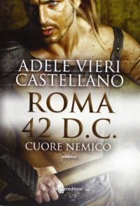 Roma 42 d.C.: Cuore nemico - Adele Vieri Castellano