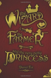 The Wizard, The Farmer, And The Very Petty Princess - Daniel  Fox