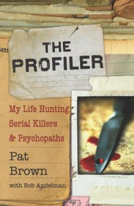 The Profiler: My Life Hunting Serial Killers and Psychopaths - Pat Brown, Bob Andelman