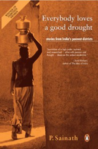 Everybody Loves a Good Drought: Stories from India's Poorest Districts - P. Sainath