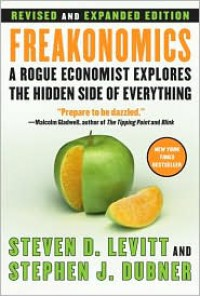 Freakonomics: A Rogue Economist Explores the Hidden Side of Everything (Revised and Expanded) -