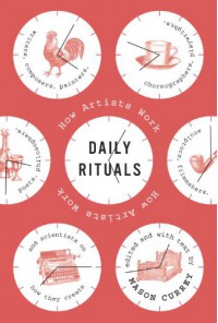 Daily Rituals: How Artists Work - Mason Currey