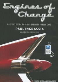 Engines of Change: A History of the American Dream in Fifteen Cars - Sean Runnette, Paul Ingrassia
