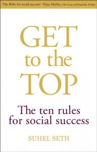Get To The Top: The Ten Rules For Social Success - Suhel Seth