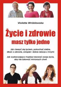 Życie i zdrowie masz tylko jedno  - Violetta Wróblewska