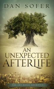 An Unexpected Afterlife: A Novel (The Dry Bones Society Book 1) - Dan Sofer