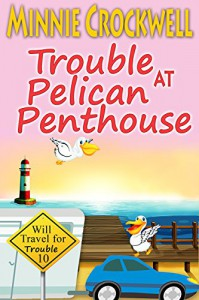 Trouble at Pelican Penthouse (Will Travel for Trouble Book 10) - Minnie Crockwell
