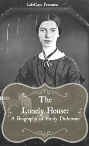 The Lonely House: A Biography of Emily Dickinson - Paul Brody, LifeCaps