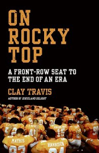 On Rocky Top: A Front-Row Seat to the End of an Era - Clay Travis