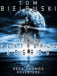 The Centaurus Legacy (The Adventures of Heck Thomas) - Tom Bielawski