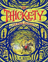 The Thickety: A Path Begins - J.A. White