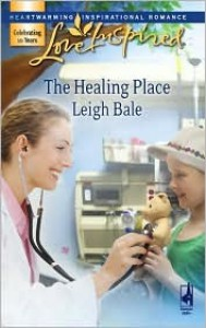 The Healing Place - Leigh Bale