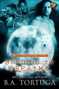 Needing to Breathe - B.A. Tortuga