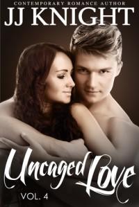 Uncaged Love, Volume 4 - J.J.  Knight