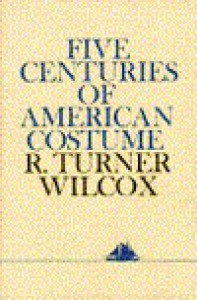 Five Centuries of American Costume - R. Turner Wilcox