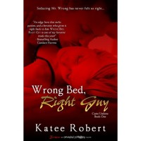 Wrong Bed, Right Guy (Come Undone, #1) - Katee Robert