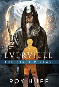 Everville: The First Pillar - Roy Huff