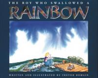 The Boy Who Swallowed A Rainbow - Trevor Romain