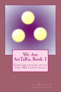 We Are Antara, Book 1: Explorations Into the Metaphysical - Liz Miller, Connie Knox