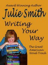 Writing Your Way: The Great American Novel Track - Julie Smith