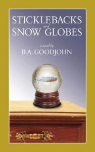 Sticklebacks and Snow Globes - B.A. Goodjohn