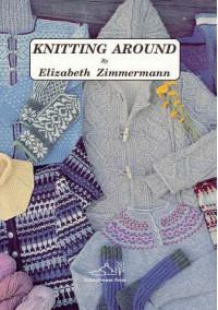 Knitting Around - Meg Swansen, Elizabeth Zimmermann