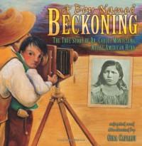 A Boy Named Beckoning: The True Story of Dr. Carlos Montezuma, Native American Hero - Gina Capaldi
