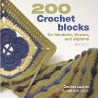 200 Crochet Blocks for Blankets, Throws, and Afghans: Crochet Squares to Mix and Match - Jan Eaton