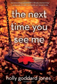 The Next Time You See Me - Holly Goddard Jones