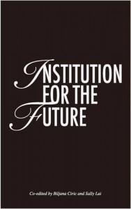 Institution for the Future - Biljana Ciric, Sally Lai
