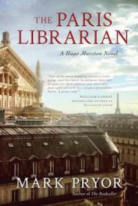 The Paris Librarian: A Hugo Marston Novel (Hugo Marston Novels) - Mark Pryor