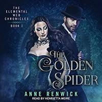 The Golden Spider: Elemental Web Chronicles Series, Book 1 - Henrietta Meire, Anne Renwick, Tantor Audio
