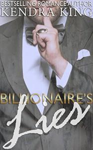 Billionaire's Lies: A Novel - Kendra King