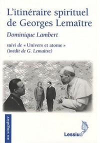 L'itinéraire spirituel de Georges Lemaître - Dominique Lambert