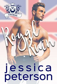 Royal Ruin: A Second Chance Royal Romance (Flings With Kings) - Jessica Peterson