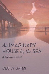 An Imaginary House by the Sea (A Bridgeport Novel) (Volume 1) - Cecily Gates