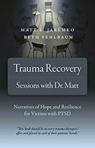 Trauma Recovery - Sessions With Dr. Matt: Narratives of Hope and Resilience for Victims with PTSD  - Beth Fehlbaum, Matt E Jaremko