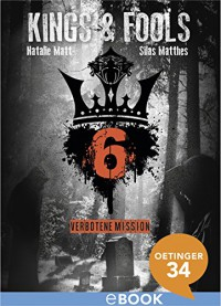 Kings & Fools. Verbotene Mission: Band 6 - Natalie Matt, Silas Matthes