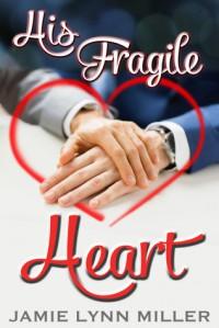 His Fragile Heart  - Jamie Lynn Miller