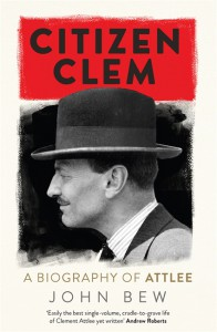 Citizen Clem: A Biography of Attlee  - John Bew