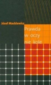 Prawda w oczy nie kole - Józef Mackiewicz
