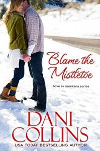 Blame the Mistletoe (Love in Montana Book 2) - Dani Collins