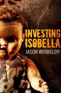 Investing Isobella: A Sci-Fi Horror - Jason Werbeloff