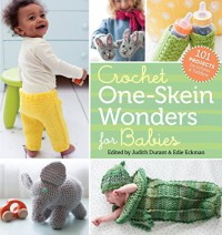 Crochet One-Skein Wonders® for Babies: 101 Projects for Infants & Toddlers - Judith Durant, Edie Eckman