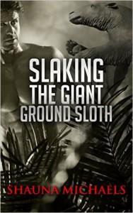Slaking the Giant Ground Sloth - Shauna Michaels