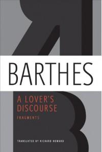 A Lover's Discourse: Fragments - Roland Barthes, Richard Howard, Wayne Koestenbaum